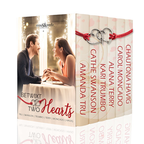 Betwixt Two Hearts - a Crossroads Collection by Amanda Tru, Cathe Swanson, Chautona Havig, Carol Moncado, Kari Trumbo, and Alana Terry