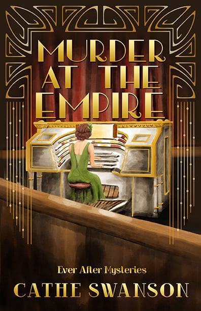 Murder at the Empire by Cathe Swanson ~ The Ever After Mysteries from Celebrate Lit