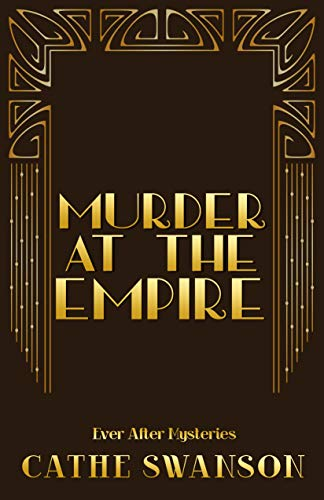 Murder at the Empire by Cathe Swanson