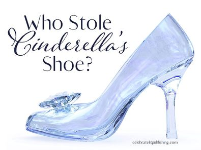 Who stole Cinderella's shoe? ~ Every After Mysteries from Celebrate Lit